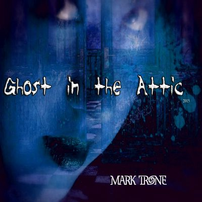 Mark Trone - Ghost In Th Attic (2015)
